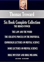 Thomas Troward Six-Book Collection (annotated): The Hidden Power; The Law And The Word; The Creative Process In The Individual; Edinburgh Lectures On Mental ... (Alpha Centauri Self-Development 5301)