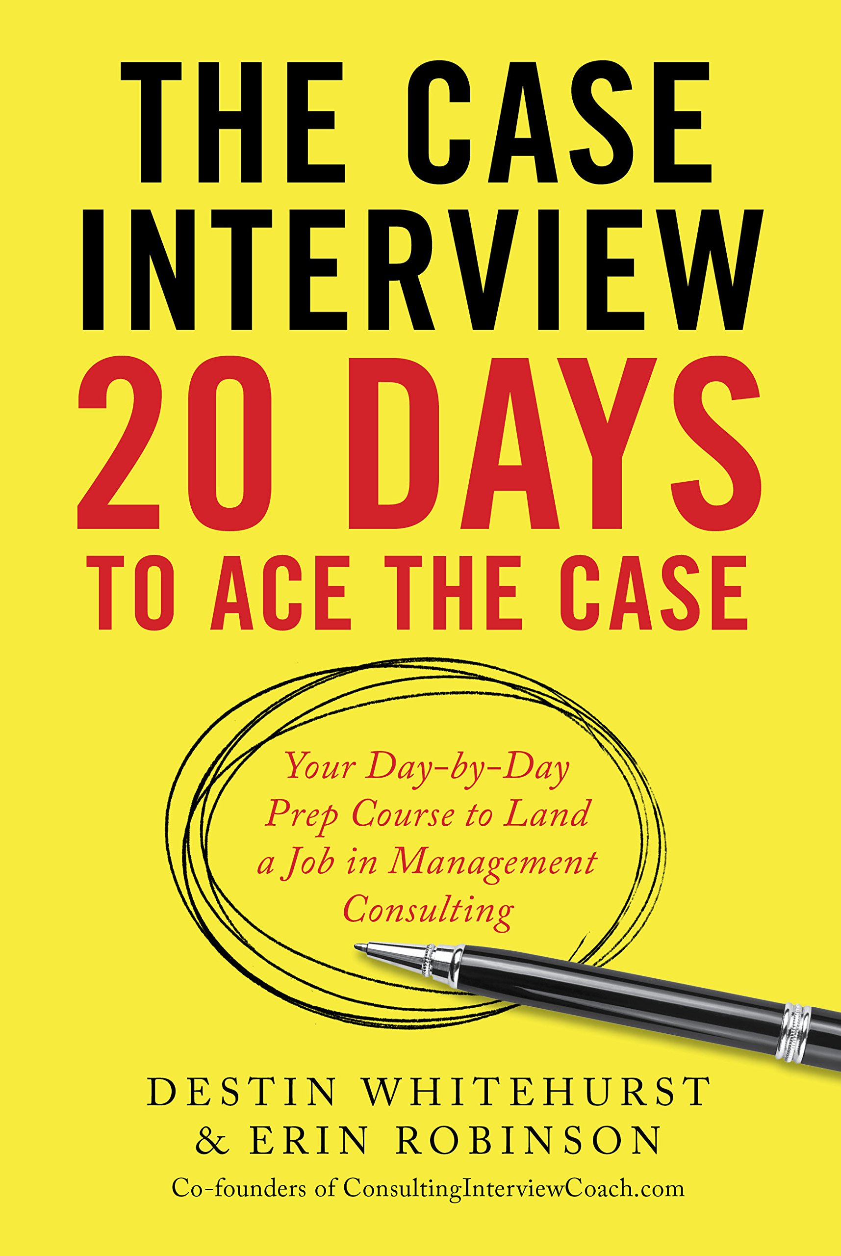Image OfThe Case Interview: 20 Days To Ace The Case: Your Day-by-dDy Prep Course To Land A Job In Management Consulting