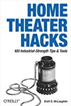 Home Theater Hacks: 100 Industrial-Strength Tips & Tools