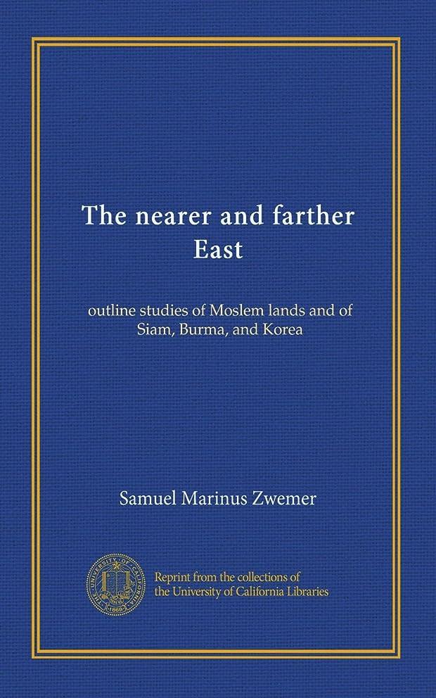 インタネットを見るゴールデンサポートThe nearer and farther East: outline studies of Moslem lands and of Siam, Burma, and Korea