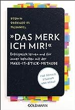 Das merk ich mir!: Erfolgreich lernen und für immer behalten mit der Make-it-stick-Methode - Für Schule, Studium und Beruf...