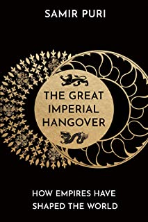 The Great Imperial Hangover: How Empires Have Shaped the World (English Edition)