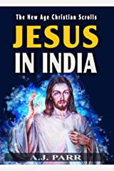JESUS IN INDIA: The Lost Years of The Son of God Revealed (The New Age Christian Scrolls Book 2) Kindle Edition