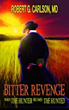 Bitter Revenge: When the Hunter Becomes the Hunted, (A Medical Thriller) (A Steele Russell Book 1)