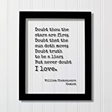 William Shakespeare - Hamlet - Doubt thou the stars are fire; Doubt that the sun doth move; Doubt truth to be a liar; But never doubt I love