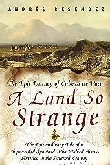 A Land So Strange: The Epic Journey of Cabeza de Vaca Kindle Edition