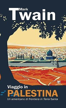 Viaggio in Palestina: Un americano di frontiera in Terra Santa (Viaggiatori in Terra Santa Vol. 3)