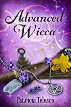 Advanced Wicca: Spiritual Awakening, Magick, Dream Interpretation, Spell Crafting and More for the Advanced Witchcraft Pra...