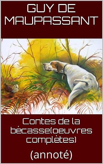 Contes de la bécasse(oeuvres complètes): (annoté)