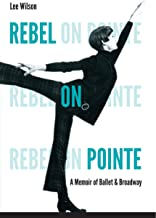 Rebel on Pointe: A Memoir of Ballet and Broadway (English Edition)