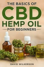 The Basics Of CBD Hemp Oil For Beginners: The 2020 Essentail Beginners Guide To Everthing You Need To Know About CBD Hemp ...