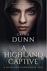 A Highland Captive: A Scottish romance full of intrigue and adventure (Highland Chronicles Tales Book 2) Kindle Edition