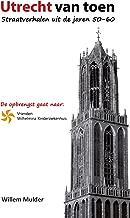 Utrecht van Toen: Straatverhalen uit de jaren 50-60