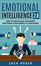 Emotional Intelligence 2.0: How to Practically Implement Emotional Intelligence at Your Work