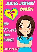 JULIA JONES - My Worst Day Ever! - Book 1: Diary Book for Girls aged 9 - 12 (Julia Jones' Diary)