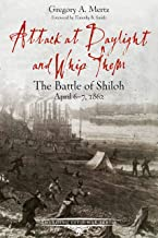 Attack at Daylight and Whip Them: The Battle of Shiloh, April 6-7, 1862 (Emerging Civil War Series)