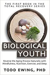 Biological Youth: Reverse the Aging Process Naturally with Mindfulness, Nutrition, Exercise, and Sleep (Total Recovery Book 1) Kindle Edition