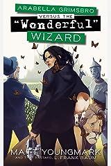 "Arabella Grimsbro Vs. the ""Wonderful"" Wizard Kindle Edition"