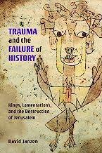 Trauma and the Failure of History: Kings, Lamentations, and the Destruction of Jerusalem (Semeia Studies Book 94)