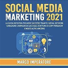 Social Media Marketing 2021: La guida definitiva per avere successo tramite i social network