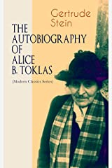 THE AUTOBIOGRAPHY OF ALICE B. TOKLAS (Modern Classics Series): Glance at the Parisian early 20th century avant-garde (One of the greatest nonfiction books of the 20th century) Kindle Edition
