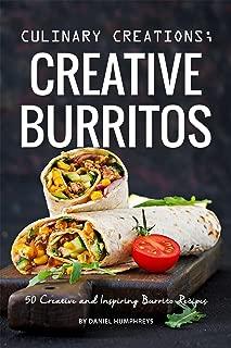 Culinary Creations; Creative Burritos: 50 Creative and Inspiring Burrito Recipes