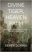 Divine Tiger, Heaven Palm: Book Two in the Thrilling Wuxia Series The Frog and the Well