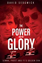 The Power and the Glory: Senna, Prost and F1's Golden Era (English Edition)
