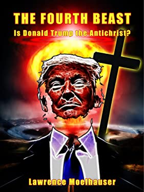 The Fourth Beast: Is Donald Trump the Antichrist?