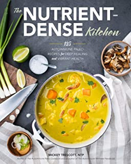 The Nutrient-Dense Kitchen: 125 Autoimmune Paleo Recipes for Deep Healing and Vibrant Health