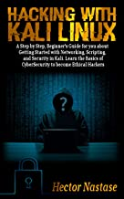 Hacking With Kali Linux: A Step by Step, Beginner's Guide for you about Getting Started with Networking, Scripting, and Security in Kali. Learn the Basics ... to become Ethical Hackers (English Edition)