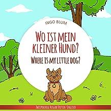 Wo ist mein kleiner Hund? - Where is my little dog?: Zweisprachiges Bilderbuch Deutsch Englisch (Wo ist...? Where is...? 4) (German Edition)