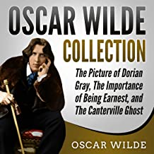 Oscar Wilde Collection: The Picture of Dorian Gray, The Importance of Being Earnest, and The Canterville Ghost