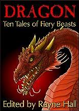 Dragon: Ten Tales of Fiery Beasts (Ten Tales Fantasy & Horror Stories Book 9)