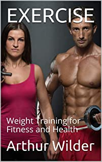 EXERCISE: Weight Training for Fitness and Health