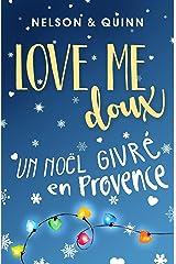 LOVE ME DOUX, Un Noël givré en Provence : une comédie romantique de Noël pétillante et gourmande Format Kindle