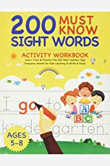 200 Must Know Sight Words Activity Workbook: Learn, Trace & Practice The 200 Most Common High Frequency Words For Kids Learning To Write & Read.   Ages 5-8 Paperback