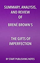 Summary, Analysis, and Review of Brené Brown's The Gifts of Imperfection: Let Go of Who You Think You're Supposed to Be and Embrace Who You Are (English Edition)