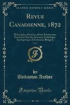 Revue Canadienne, 1872, Vol. 9: Philosophie, Histoire, Droit, Littérature, Économie Sociale, Sciences, Esthétique, Apologétique, Chrétienne, Religion (Classic Reprint) (French Edition)