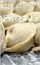 Piroshki: 150 recettes de cuisine sibérienne
