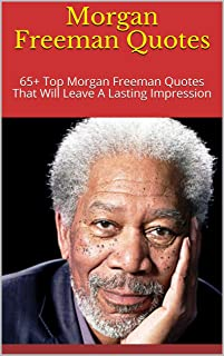 Morgan Freeman Quotes: 65+ Top Morgan Freeman Quotes That Will Leave A Lasting Impression