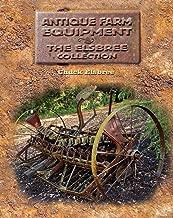 Antique Farm Equipment: The Elsbree Collection
