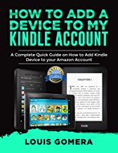 HOW TO ADD A DEVICE TO MY KINDLE ACCOUNT: A Complete Quick Guide on How to Add Kindle Device to your Amazon Account (Kindle Tips & Tricks Book 2)