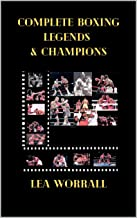 Complete Boxing Legends & Champions (A Journey Through Boxing Book 3)