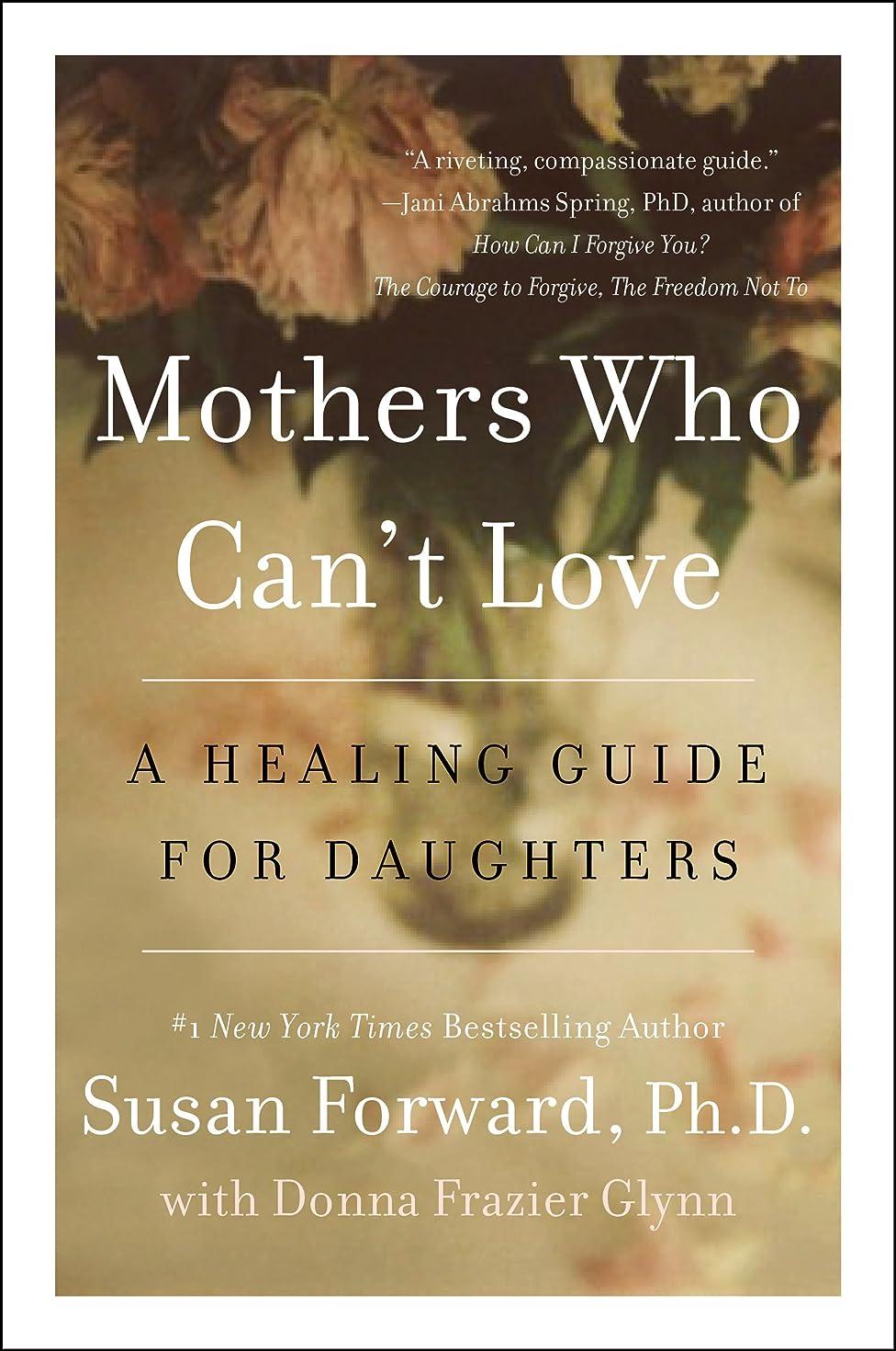 騒温度起こるMothers Who Can't Love: A Healing Guide for Daughters (English Edition)