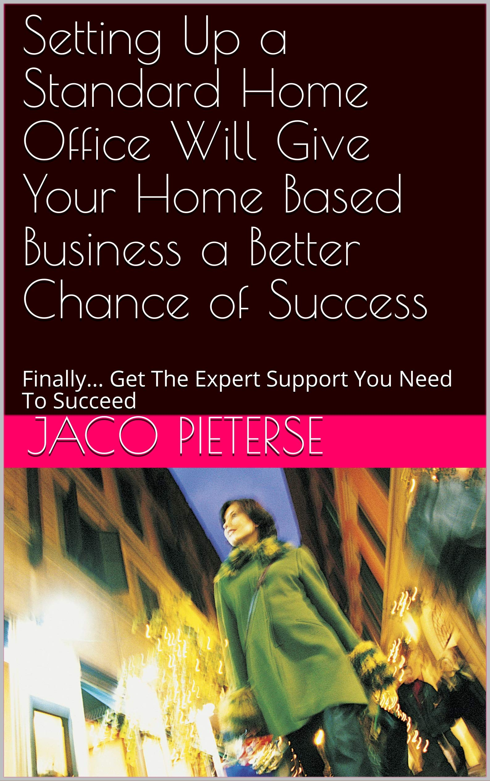 Setting Up a Standard Home Office Will Give Your Home Based Business a Better Chance of Success: Finally... Get The Expert Support You Need To Succeed