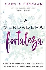 La verdadera fortaleza: Hábitos sorprendentemente sencillos de una mujer espiritualmente fuerte (Spanish Edition) Kindle Edition