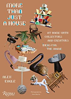 More Than Just a House: At Home with Collectors and Creators: At Home with Collectors and Creators