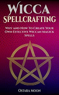 Wicca Spellcrafting: Why and How to Write Your Own Effective Magick Spells (English Edition)