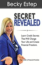Secret Revealed: Learn Credit Secrets that Will Change Your Life and Create Financial Freedom